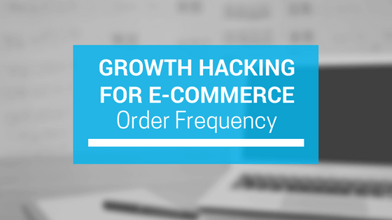 How to Increase Your Order Frequency to Hack Your E-commerce Store Growth