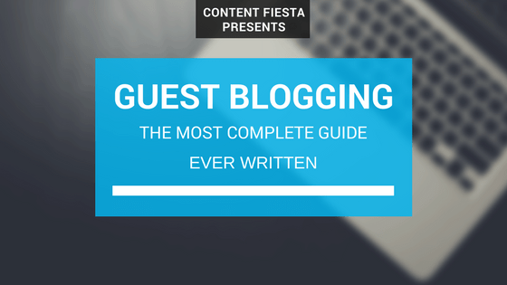 Guest Blogging: The Most Complete Guide Ever Written