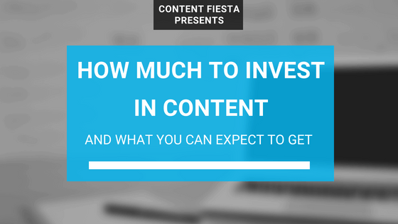 How Much to Invest in Content (and What You Can Expect to Get)