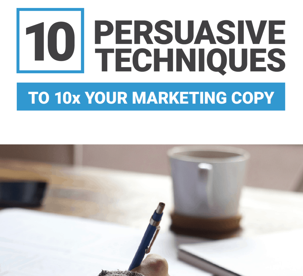 10 Persuasive Writing Techniques to 10x Your Marketing Copy